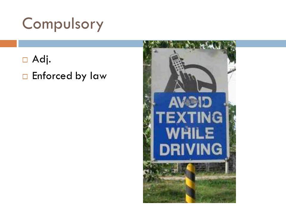 Compulsory Adj. Enforced by law