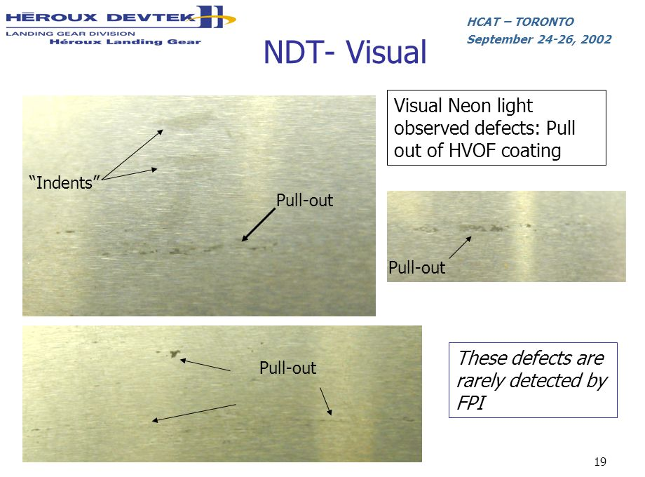 NDT- Visual Visual Neon light observed defects: Pull out of HVOF coating. Indents Pull-out Pull-out