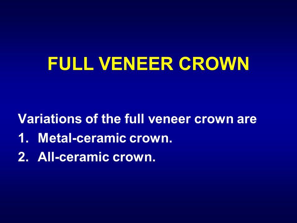 FULL VENEER CROWN Variations of the full veneer crown are