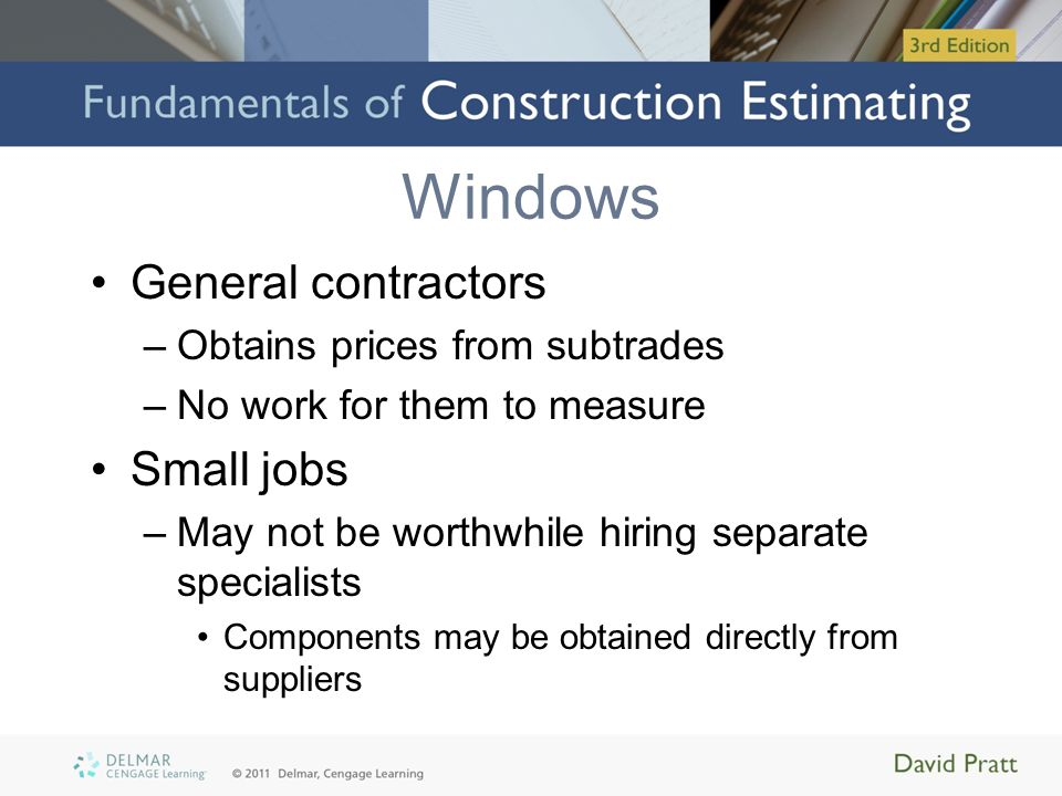 Windows General contractors Small jobs Obtains prices from subtrades