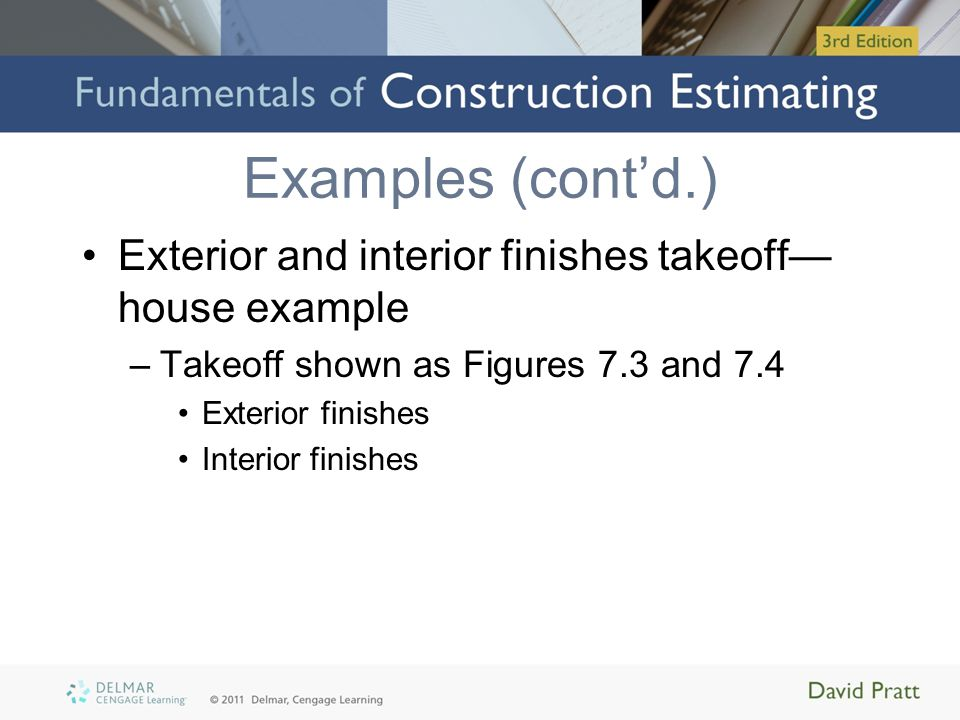 Examples (cont'd.) Exterior and interior finishes takeoff—house example. Takeoff shown as Figures 7.3 and 7.4.