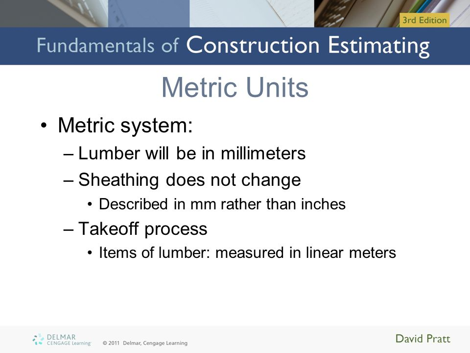 Metric Units Metric system: Lumber will be in millimeters