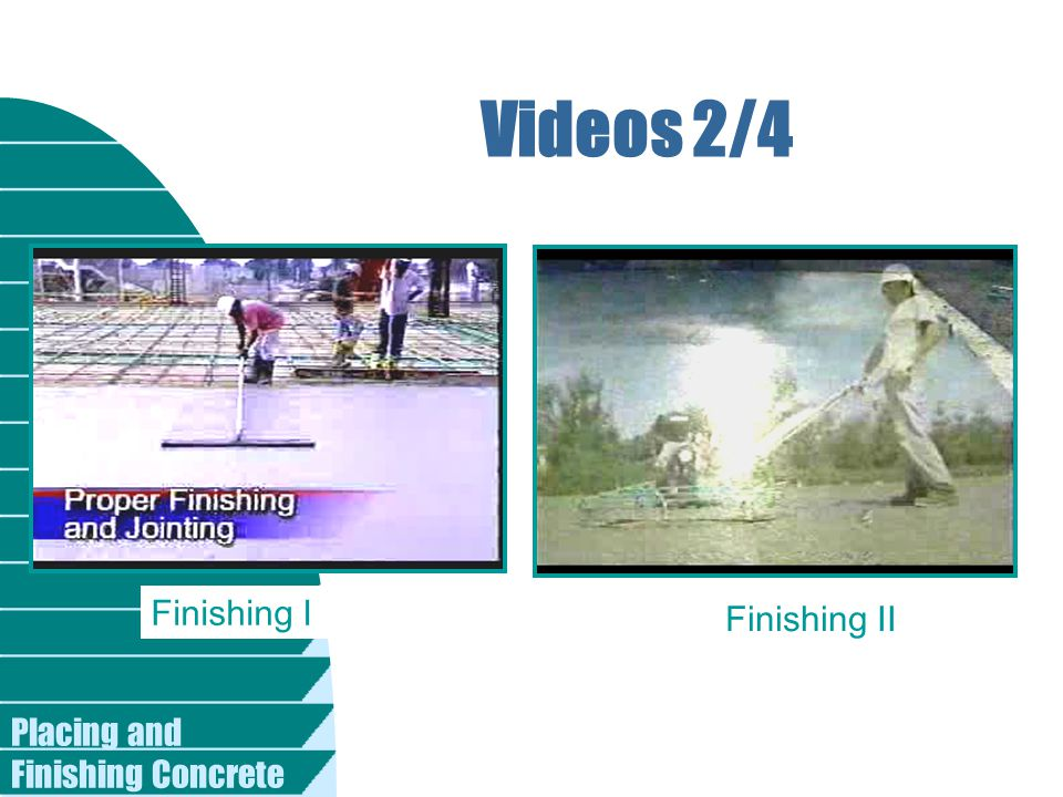 Videos 2/4 Finishing I Finishing II Placing and Finishing Concrete