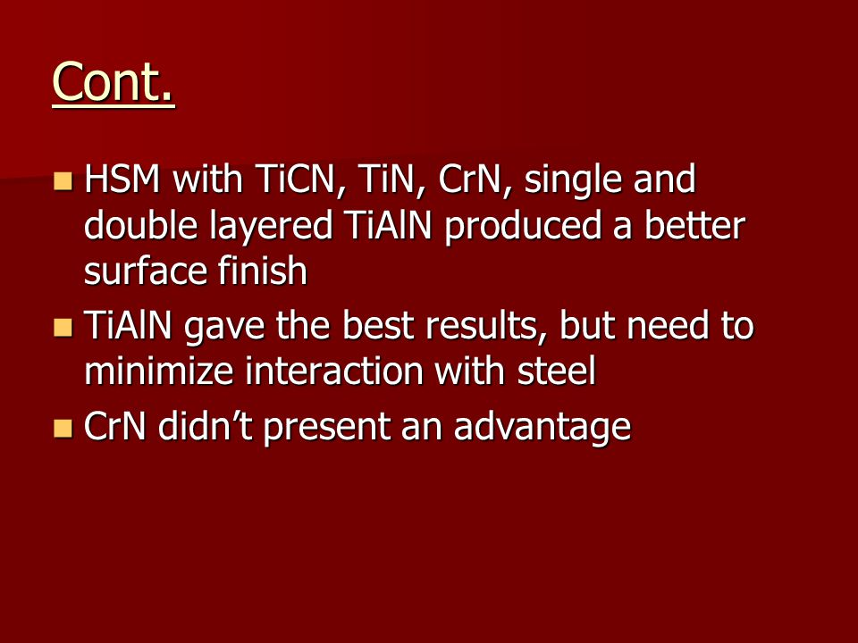 Cont. HSM with TiCN, TiN, CrN, single and double layered TiAlN produced a better surface finish.