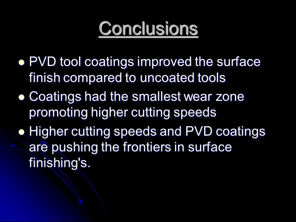 Conclusions PVD tool coatings improved the surface finish compared to uncoated tools.
