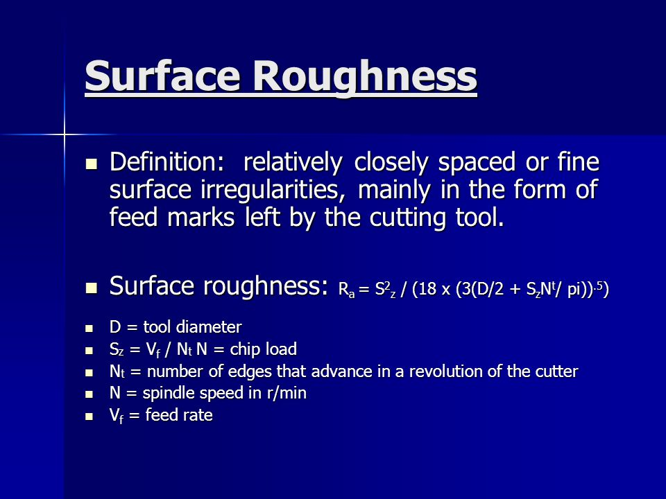 Surface Roughness Definition: relatively closely spaced or fine surface irregularities, mainly in the form of feed marks left by the cutting tool.