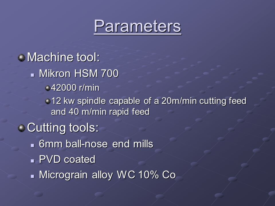 Parameters Machine tool: Cutting tools: Mikron HSM 700