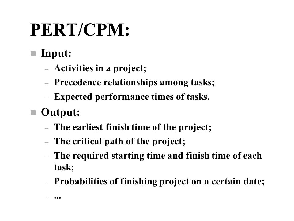 PERT/CPM: Input: Output: Activities in a project;