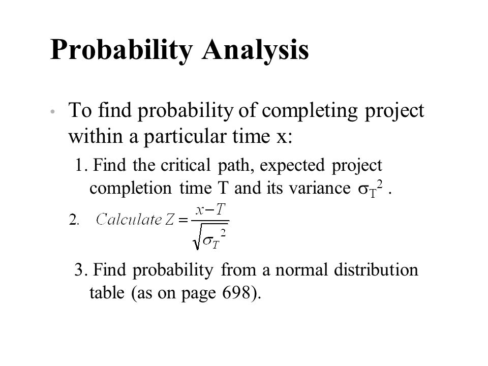 Probability Analysis To find probability of completing project within a particular time x:
