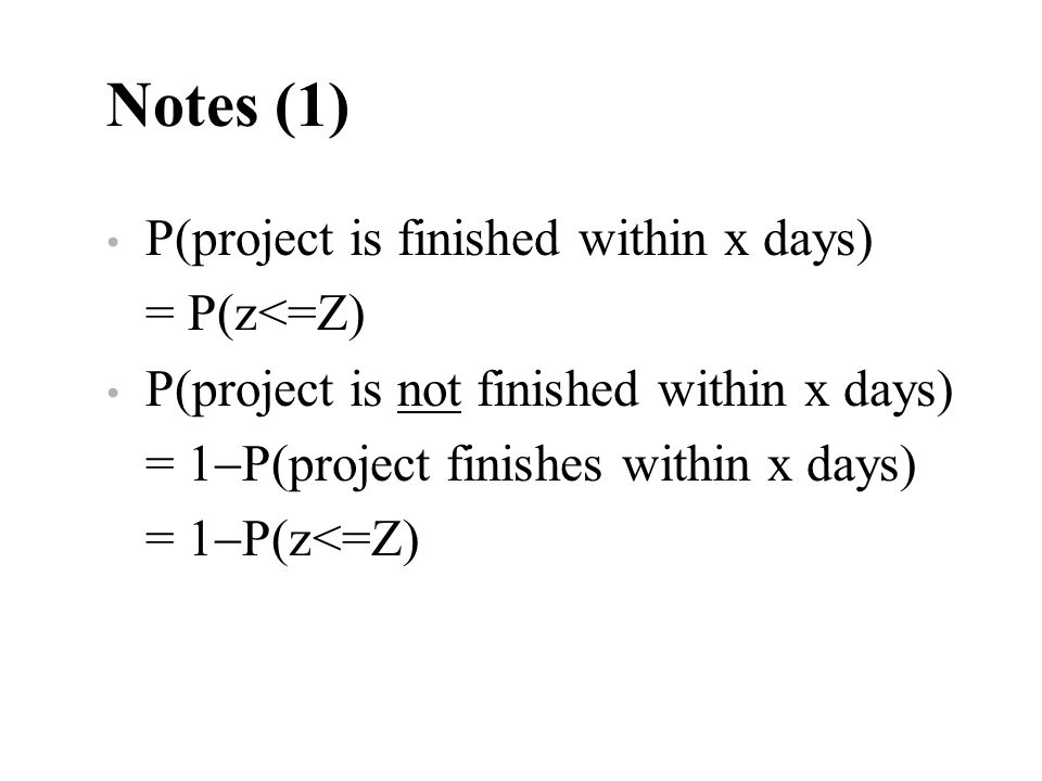 Notes (1) P(project is finished within x days) = P(z<=Z)