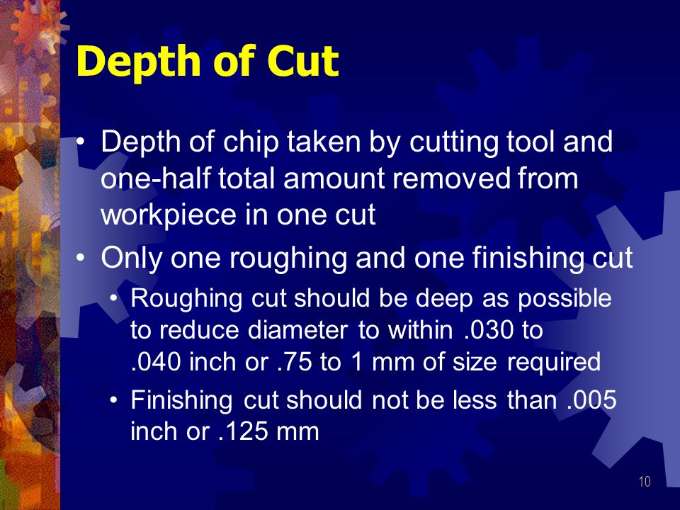 Depth of Cut Depth of chip taken by cutting tool and one-half total amount removed from workpiece in one cut.