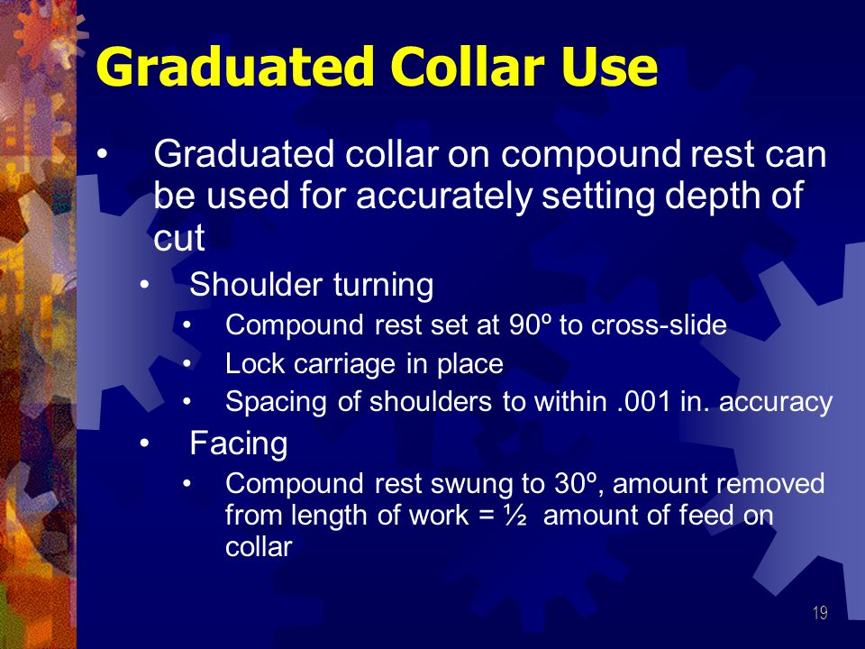 Graduated Collar Use Graduated collar on compound rest can be used for accurately setting depth of cut.
