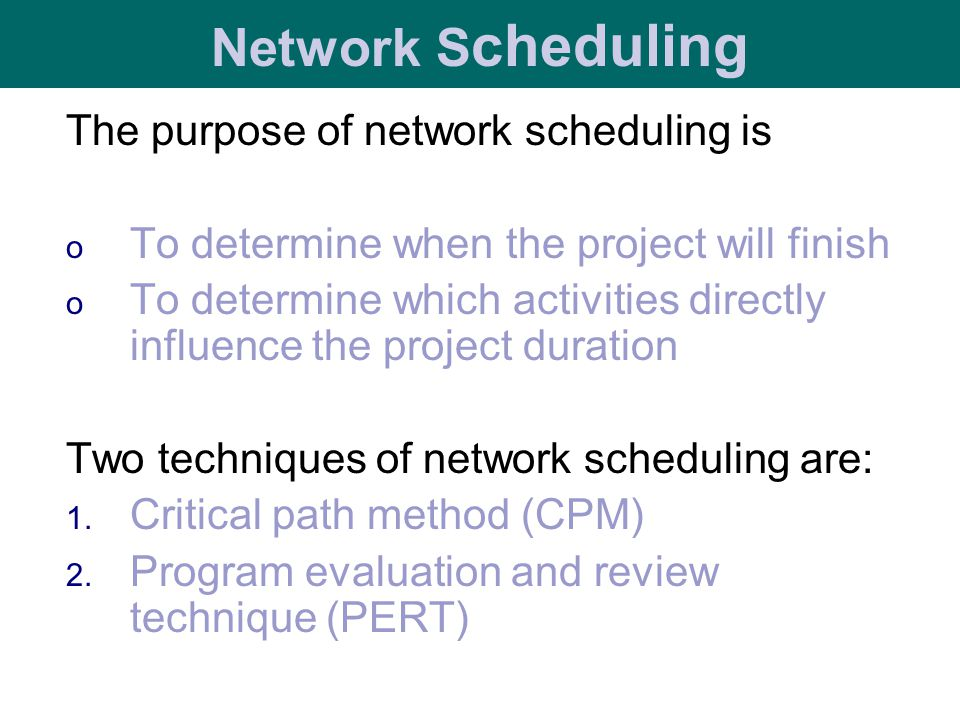 Network Scheduling The purpose of network scheduling is