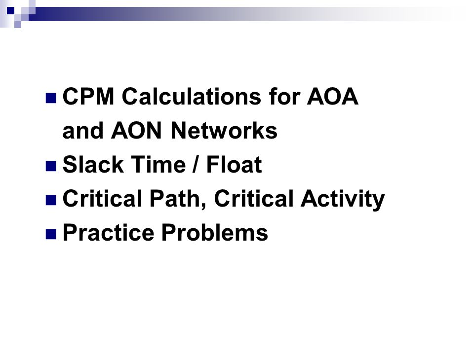 Topics Covered CPM Calculations for AOA and AON Networks