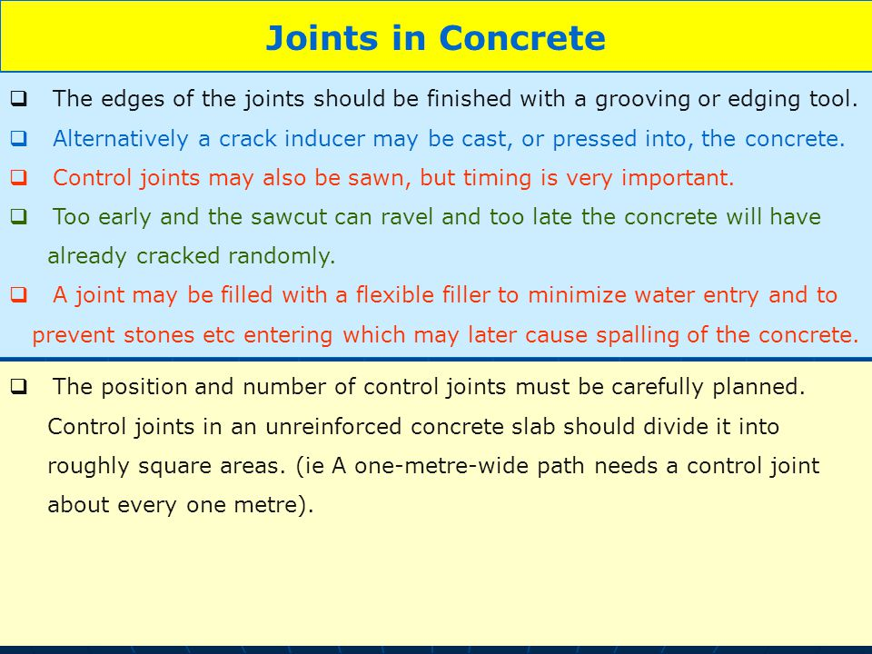 Joints in Concrete The edges of the joints should be finished with a grooving or edging tool.