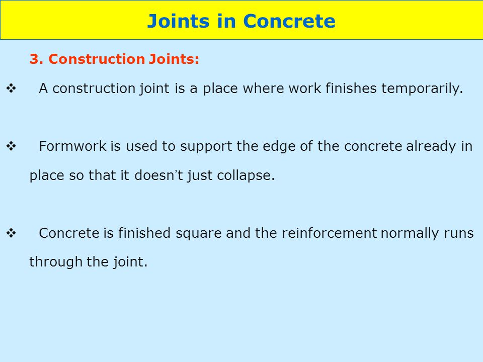 Joints in Concrete 3. Construction Joints: