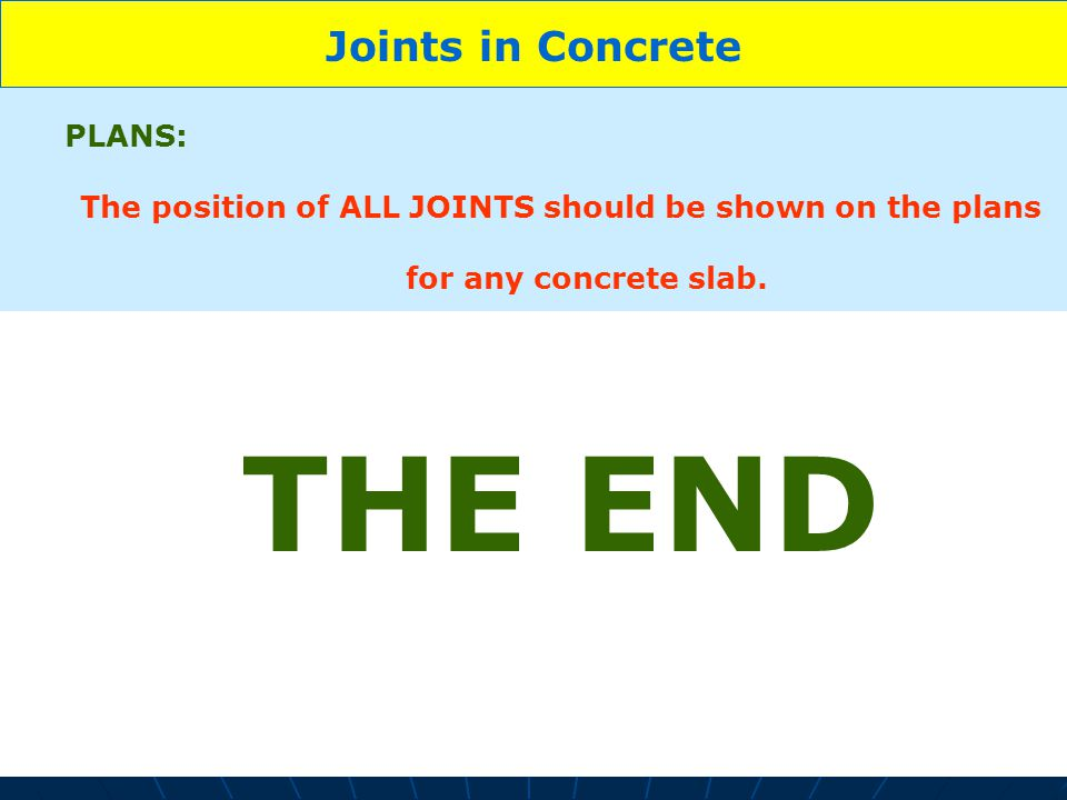 THE END Joints in Concrete PLANS: