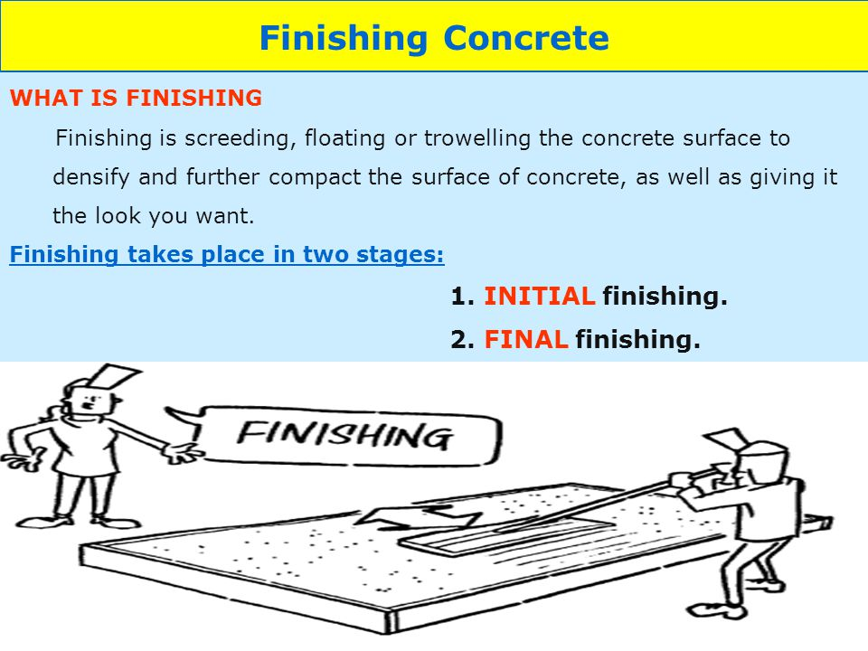Finishing Concrete WHAT IS FINISHING