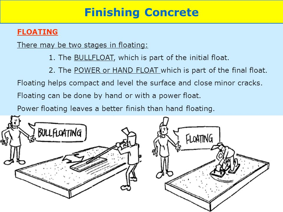 Finishing Concrete FLOATING There may be two stages in floating: