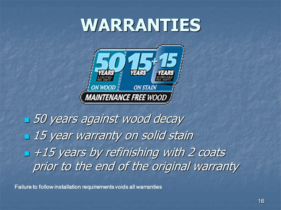 WARRANTIES 50 years against wood decay 15 year warranty on solid stain