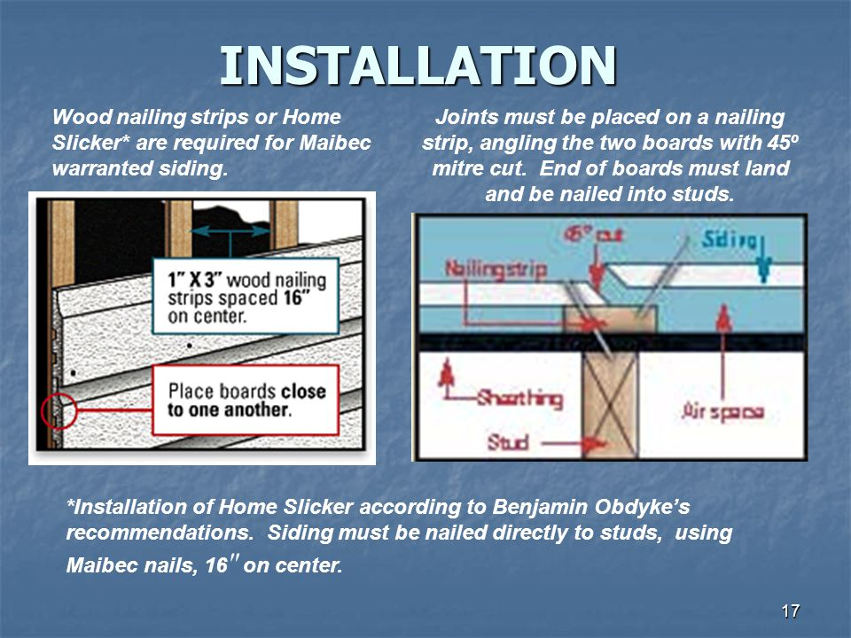 INSTALLATION Wood nailing strips or Home Slicker* are required for Maibec warranted siding.