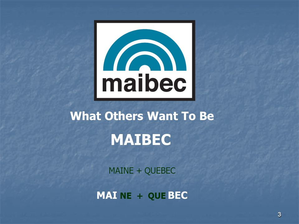 What Others Want To Be MAINE + QUEBEC MAI NE + QUE BEC MAIBEC