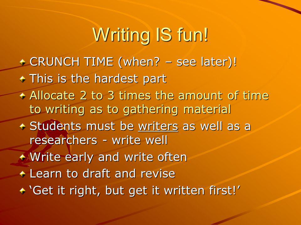 Writing IS fun! CRUNCH TIME (when – see later)!