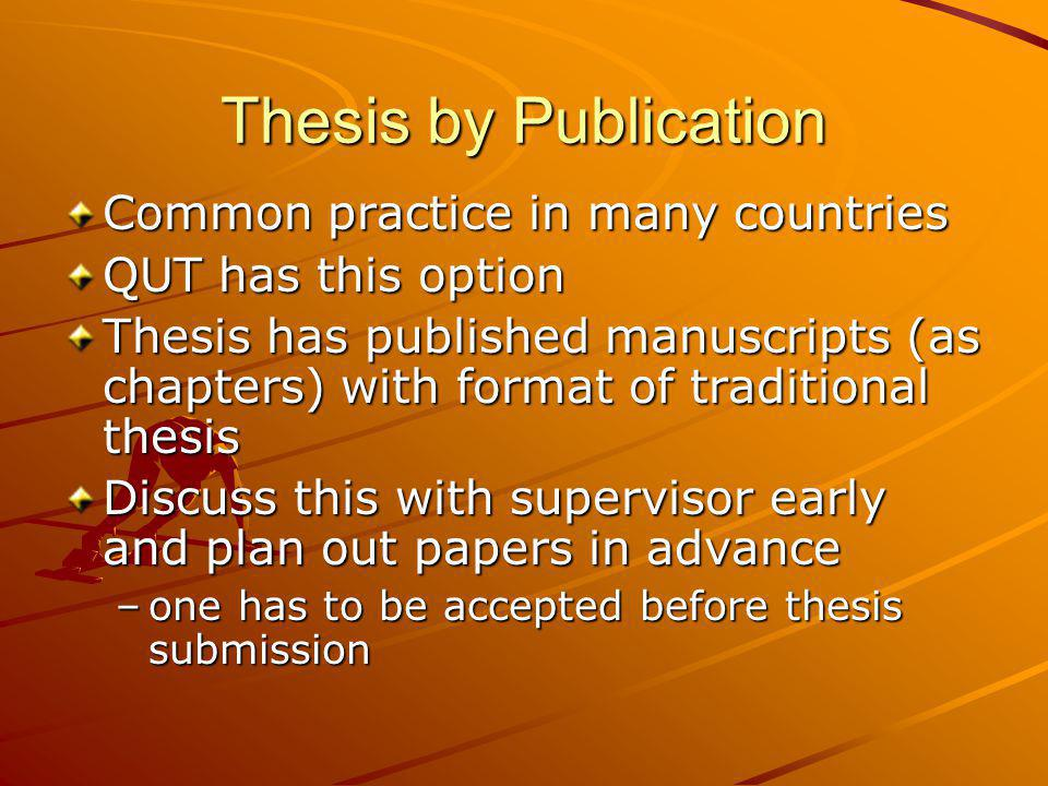 thesis publication plan Thesis based on a series of publishable works produced during candidature an alternative model, sometimes called thesis by publications, is one in which the thesis comprises a series of papers, some or all of which may have been published by the time of submission.