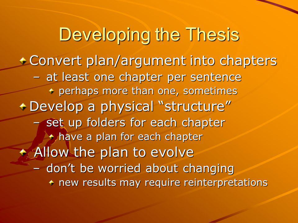 Developing the Thesis Convert plan/argument into chapters