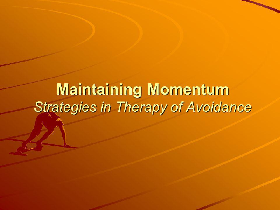 Maintaining Momentum Strategies in Therapy of Avoidance
