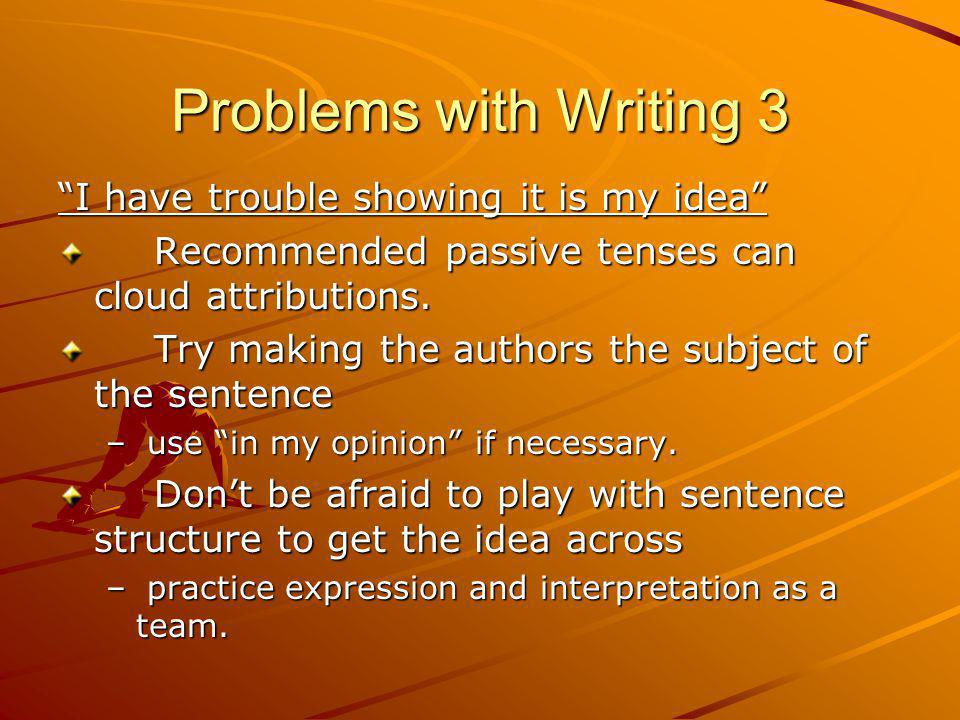 Problems with Writing 3 I have trouble showing it is my idea