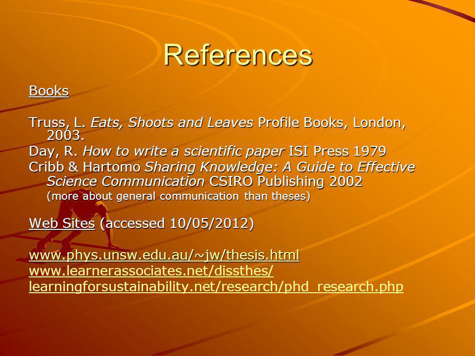 References Books. Truss, L. Eats, Shoots and Leaves Profile Books, London, 2003. Day, R. How to write a scientific paper ISI Press 1979.