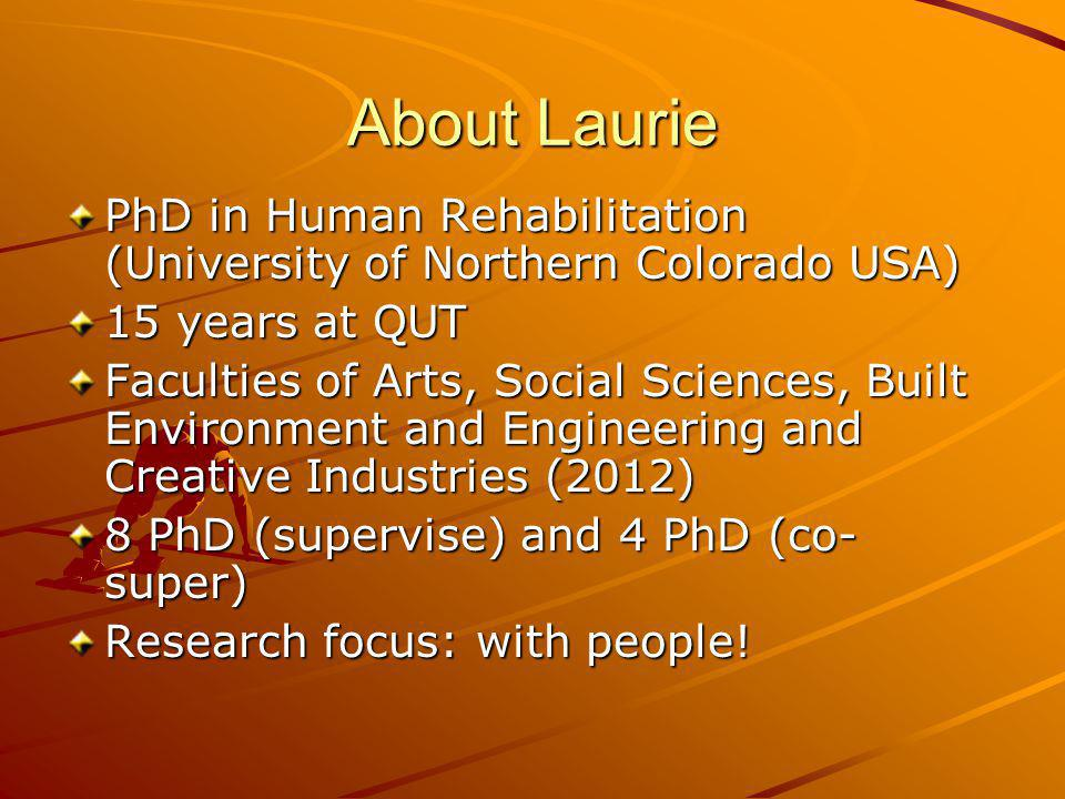 About Laurie PhD in Human Rehabilitation (University of Northern Colorado USA) 15 years at QUT.