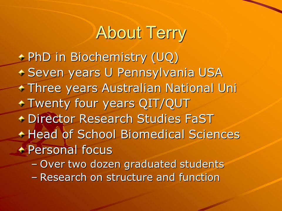 About Terry PhD in Biochemistry (UQ) Seven years U Pennsylvania USA