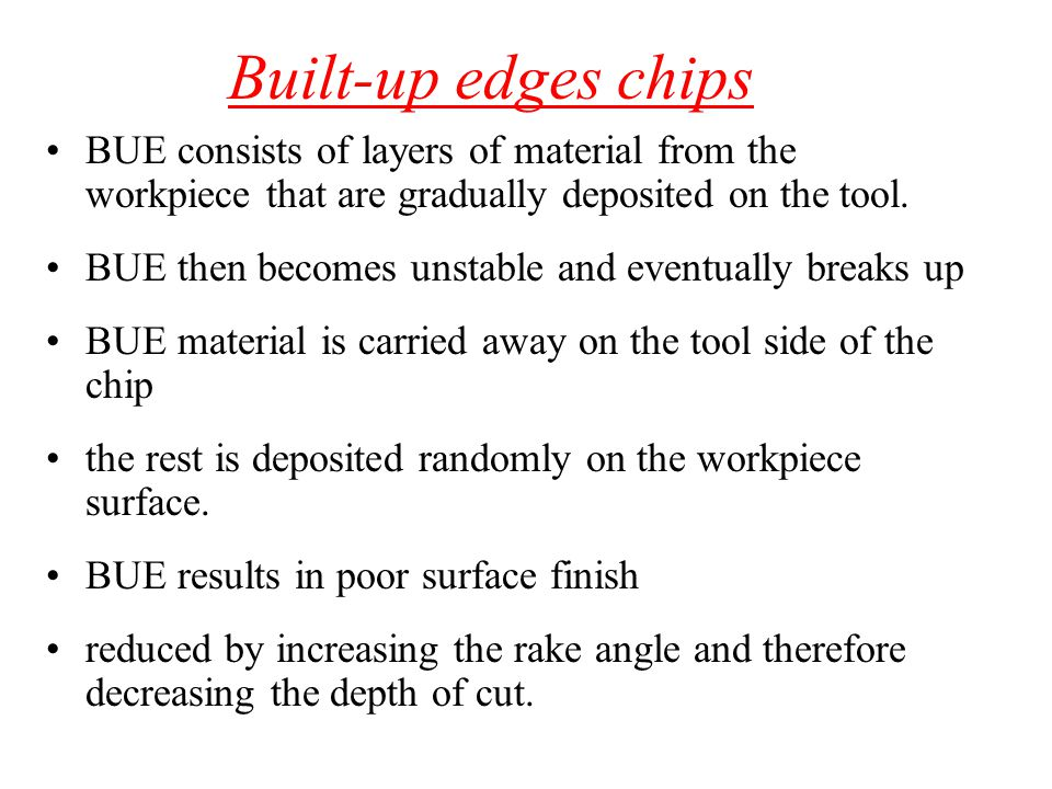 Built-up edges chips BUE consists of layers of material from the workpiece that are gradually deposited on the tool.