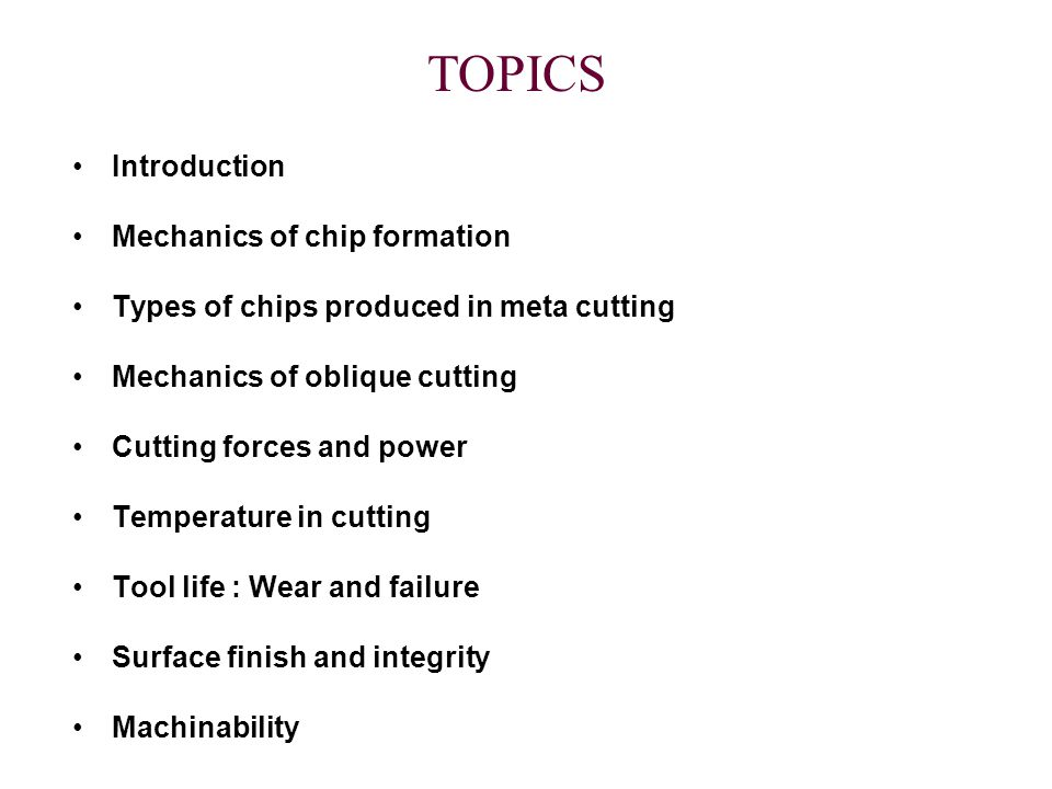 TOPICS Introduction Mechanics of chip formation