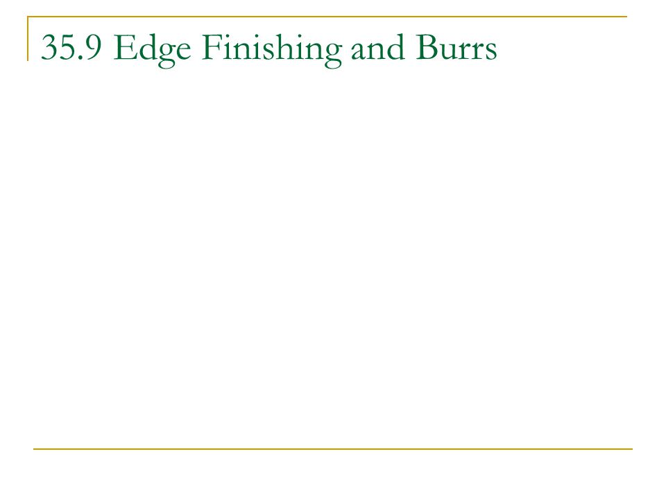 35.9 Edge Finishing and Burrs