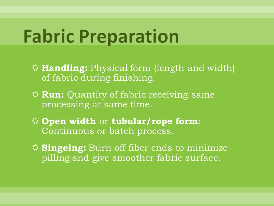 Fabric Preparation Handling: Physical form (length and width) of fabric during finishing.