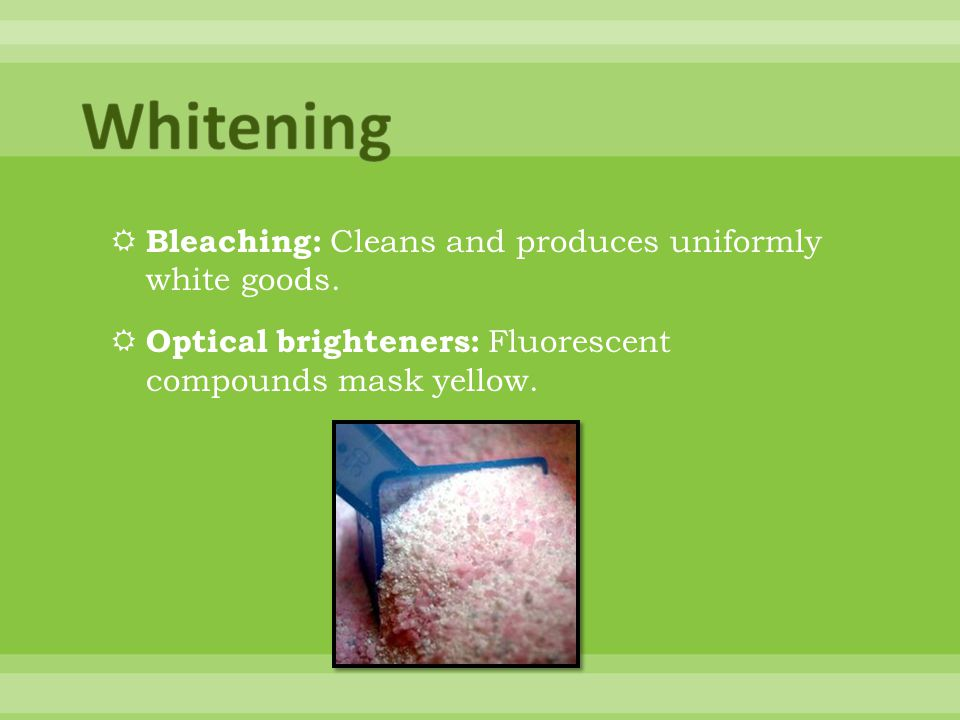 Whitening Bleaching: Cleans and produces uniformly white goods.