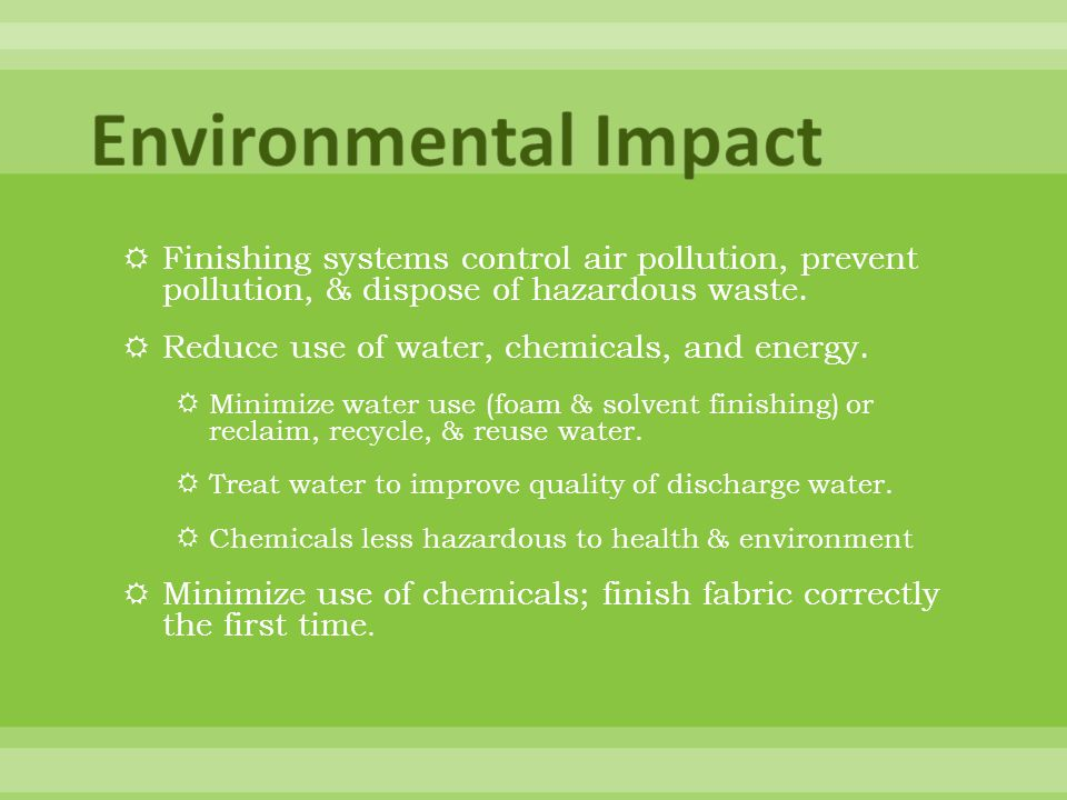 Environmental Impact Finishing systems control air pollution, prevent pollution, & dispose of hazardous waste.