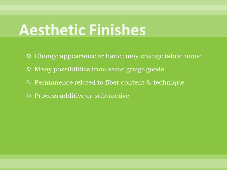 Aesthetic Finishes Change appearance or hand; may change fabric name