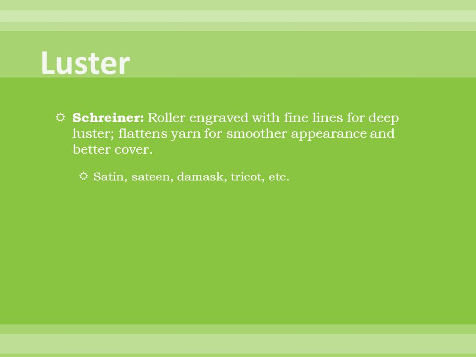 Luster Schreiner: Roller engraved with fine lines for deep luster; flattens yarn for smoother appearance and better cover.