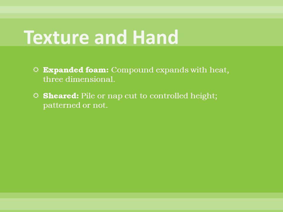 Texture and Hand Expanded foam: Compound expands with heat, three dimensional.