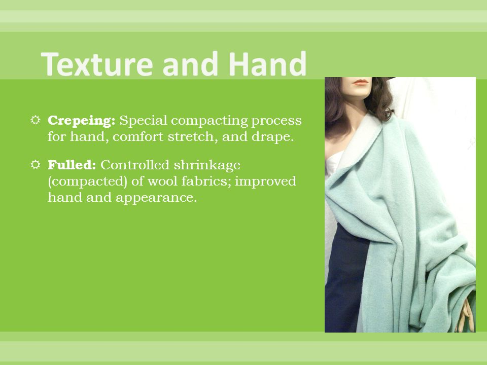 Texture and Hand Crepeing: Special compacting process for hand, comfort stretch, and drape.