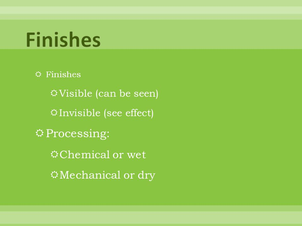 Finishes Processing: Chemical or wet Mechanical or dry