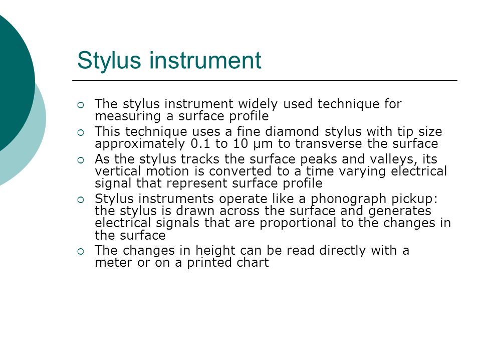Stylus instrument The stylus instrument widely used technique for measuring a surface profile.