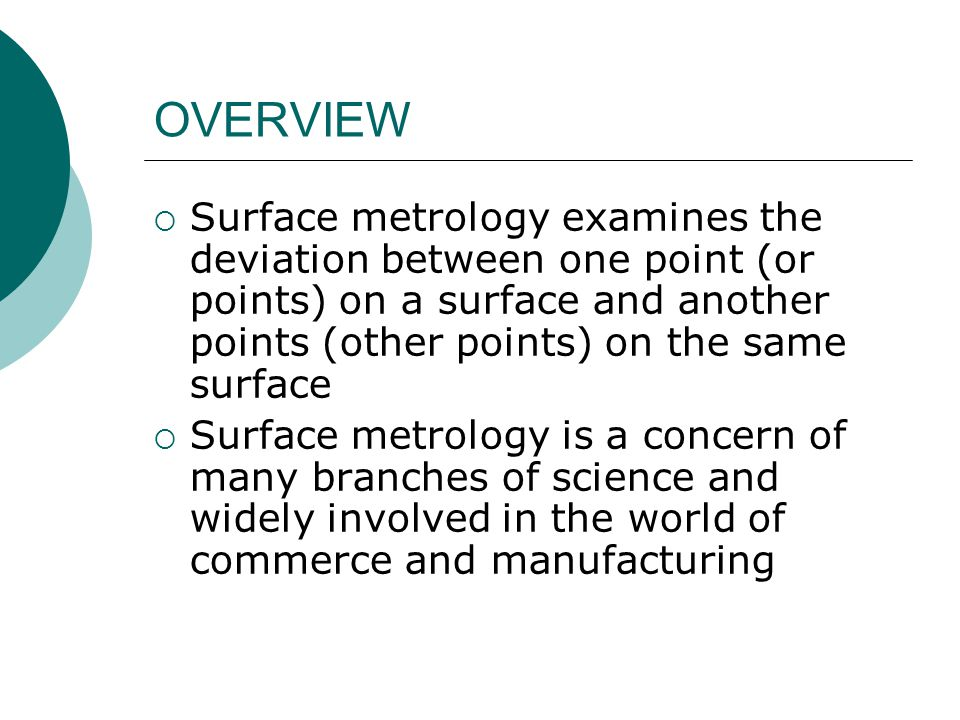 OVERVIEW Surface metrology examines the deviation between one point (or points) on a surface and another points (other points) on the same surface.