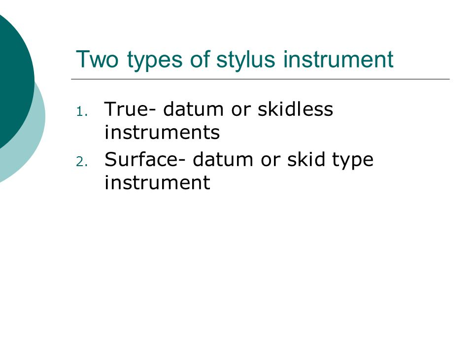 Two types of stylus instrument