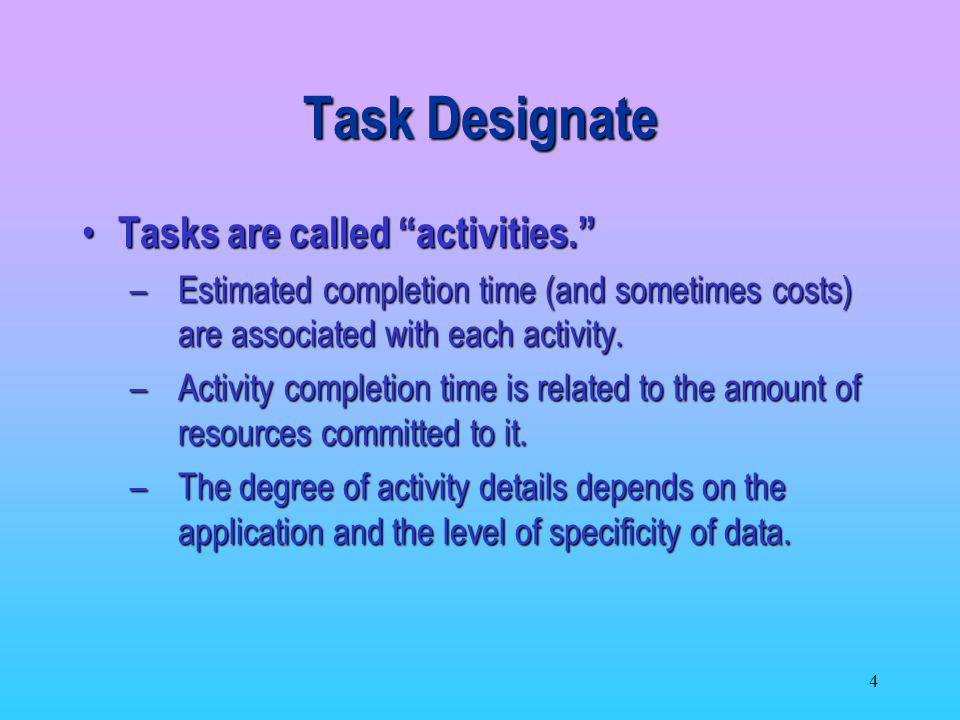 Task Designate Tasks are called activities.