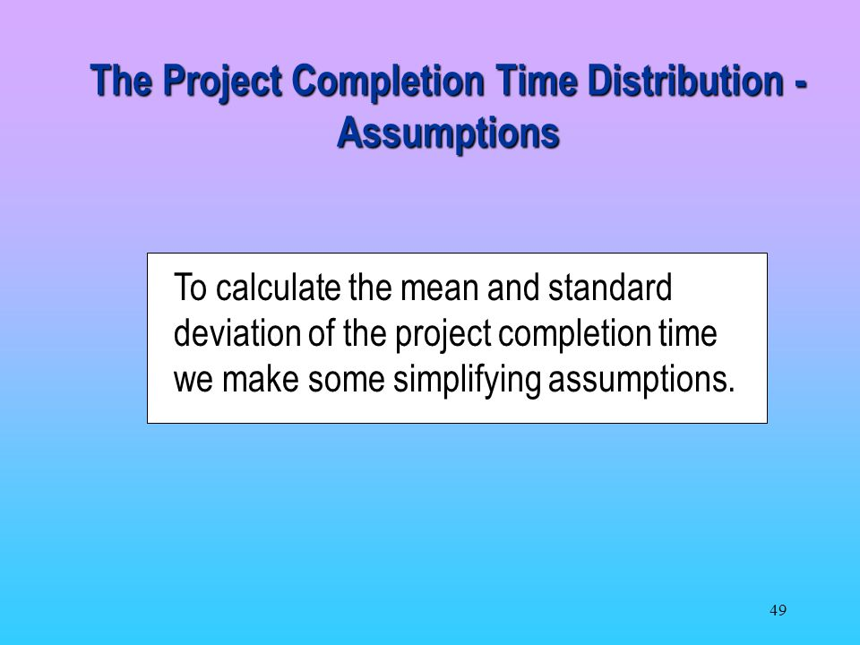 The Project Completion Time Distribution - Assumptions